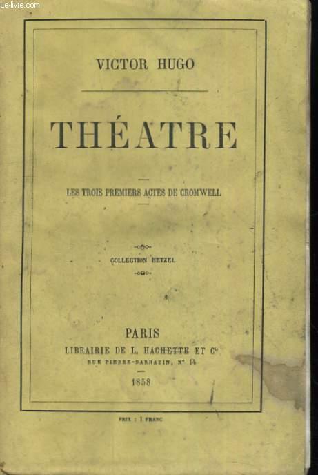 THEATRE. LES TROIS PREMIERS ACTES DE CROMWELL