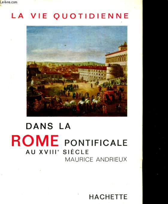 LA VIE QUOTIDIENNE DANS LA ROME PONTIFICALE AU XVIIIe SIECLE