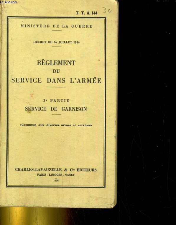 DECRET DU 26 JUILLET 1934. REGLEMENT DU SERVICE DANS L'ARMEE. 3e PARTIE SERVICE DE GARNISON