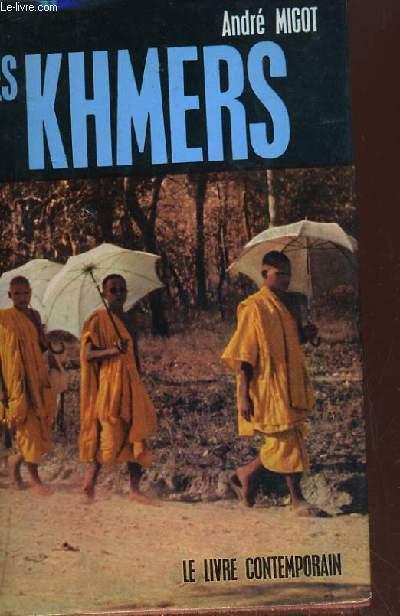 LES KHMERS DES ORIGINES D ANGKOR AU CAMBODGE D AUJOURD HUI