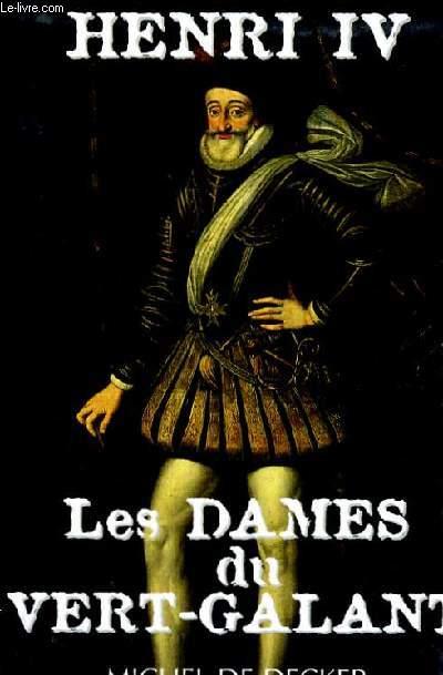 HENRI IV LES DAMES DU VERT GALANT