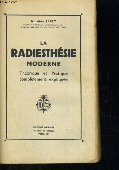 LA RADIESTHESIE MODERNE THEORIQUE ET PRATIQUE COMPLETEMENT EXPLIQUEE