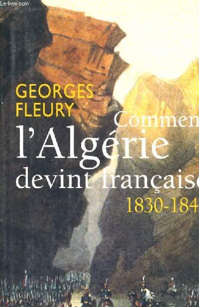 COMMENT L ALGERIE DEVIENT FRANCAISE 1830-1848