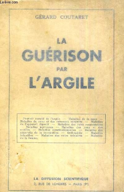 LA GUERISON PAR L ARGILE POUVOIR CURATIF DE L ARGILE MALADIE DE LA PEAU MALADIE DU COEUR ET DES VAISSEAUX SANGU9INES..