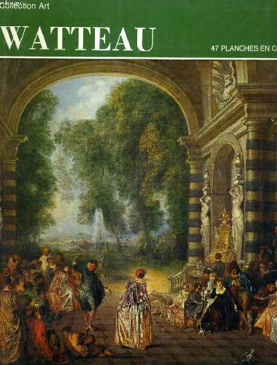 COLLECTION ART WATTEAU - 47 PLANCHES EN COULEURS- TRADUCTION FRANCAISE DE CLAUDE CICCIONE-IMPRIME EN ITALIE PAR OFFICINE GRAFICHE ARNOLDO MONDADORI