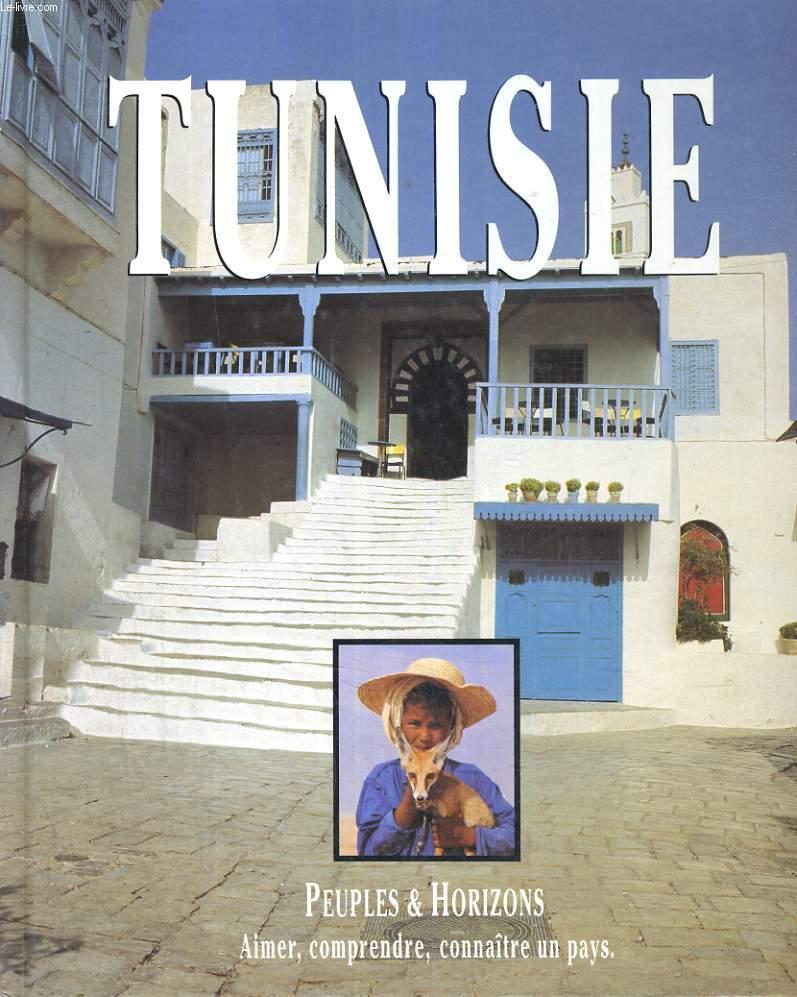 LA TUNISIE. PEUPLE ET HORIZON, AIMER, COMPRENDRE, CONNAÎTRE UN PAYS.
