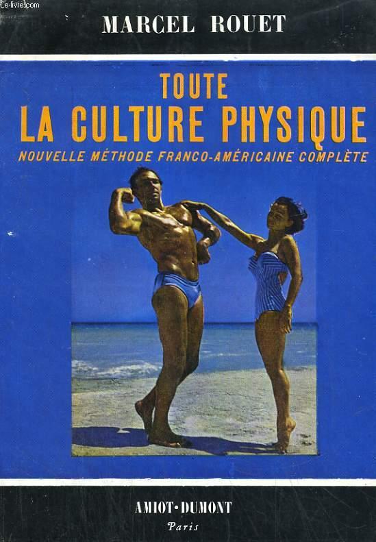 TOUTE LA CULTURE PHYSIQUE. NOUVELLE METHODE FRANCO-AMERICAINE COMPLETE.