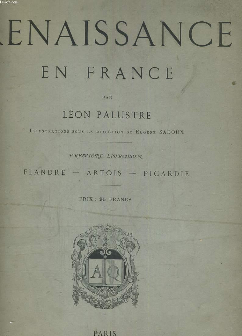 LA RENAISSANCE EN FRANCE. PREMIERE LIVRAISON. FLANDRE,  ARTOIS, PICARDIE.  ILLUSTRATIONS SOUS LA DIRECTION DE EUGENE SADOUX. TITRES EAUX-FORTES: