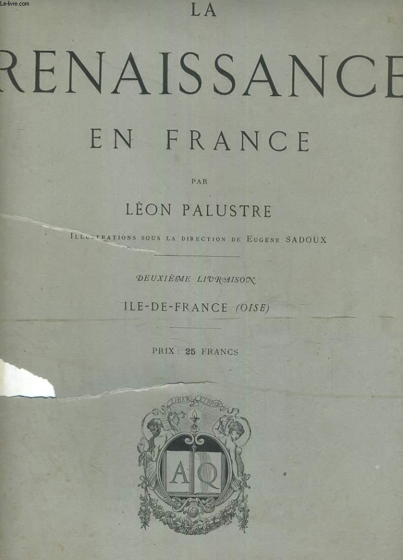 LA RENAISSANCE EN FRANCE. 2ème LIVRAISON. ILE-DE-FRANCE (OISE).  ILLUSTRATIONS SOUS LA DIRECTION DE EUGENE SADOUX. TITRES DES EAUX-FORTES: