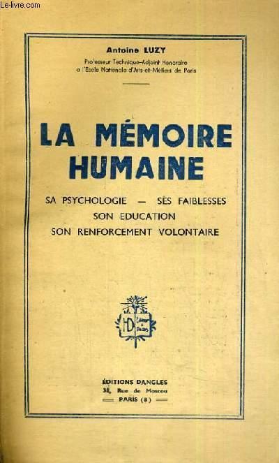 LA MEMOIRE HUMAINE - SA PSYCHOLOGIE - SES FAIBLESSES - SON EDUCATION - SON RENFORCEMENT VOLONTAIRE