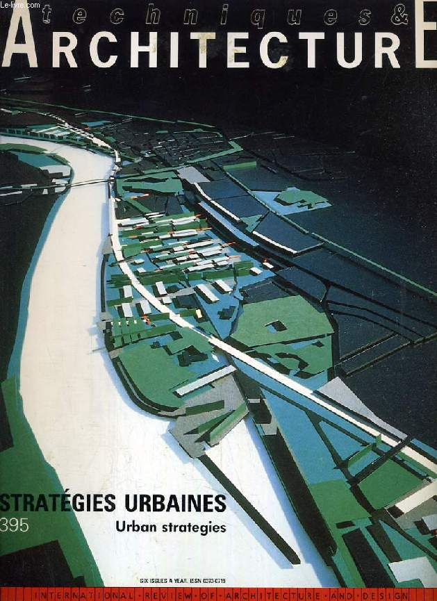 TECHNIQUES & ARCHITECTURE, N° 395, AVRIL-MAI 1991, STRATEGIES URBAINES
