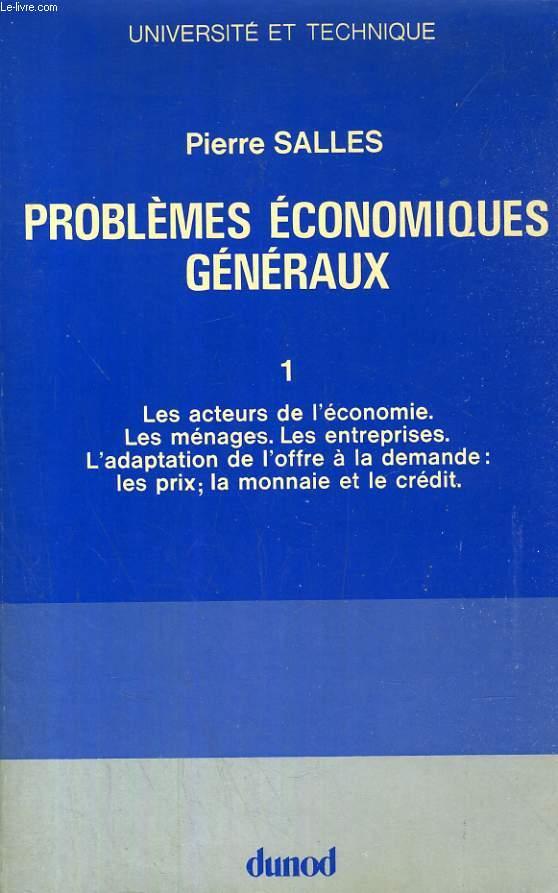PROBLEMES ECONOMIQUES GENERAUX, TOME I, LES ACTEURS DE L'ECONOMIE, LES MENAGES, LES ENTRRPRISES, L'ADAPTATION DE L'OFFRE A LA DEMANDE: LES PRIX, LA MONNAIE ET LE CREDIT