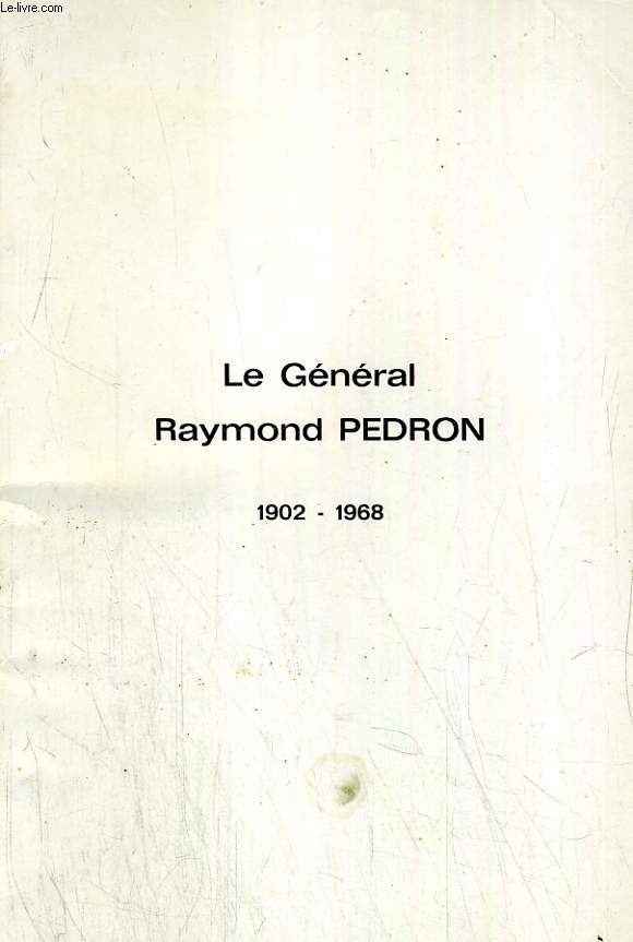 LE GENERAL RAYMOND PEDRON, 1902-1968