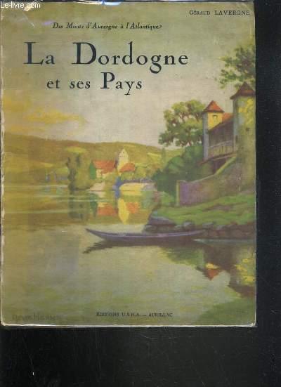 LA DORDOGNE ET SES PAYS  / TOME I / COLLECTION DES MONTS D'AUVERGNE A  L'ATLANTIQUE.
