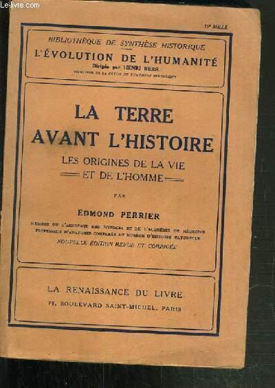 LA TERRE AVANT L'HISTOIRE - LES ORIGNIES DE LA VIE ET DE L'HOMME  / BIBLIOTHEQUE DE SYNTHESE HISTORIQUE / L'EVOLUTION DE L'HUMANITE.