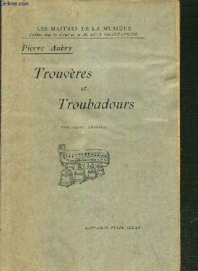 TROUVERES ET TROUBADOURS / TROISIEME EDITION /COLLECTION LES MAITRES DE LA MUSIQUE