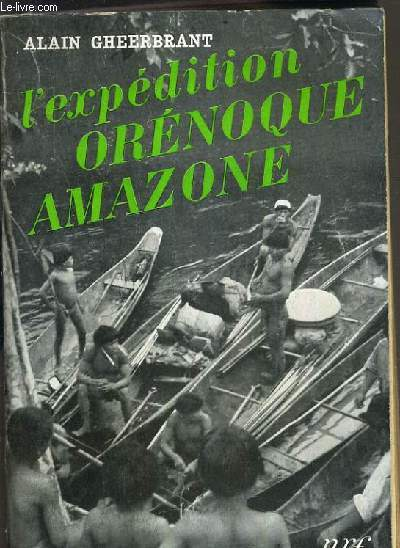 L'EXPEDITION ORENOQUE AMAZONE 1948-1950.