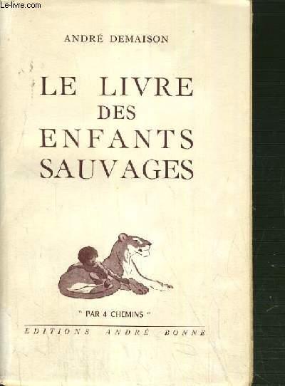 LE LIVRE DES ENFANTS SAUVAGES / COLLECTION PAR 4 CHEMINS.