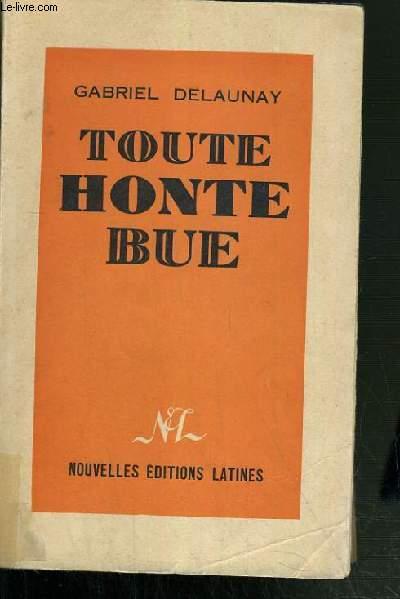TOUTE HONTE BUE.