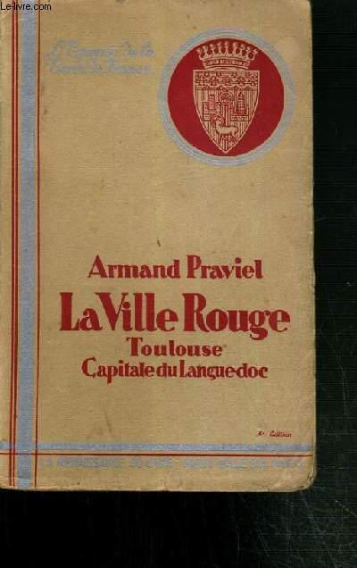 LA VILLE ROUGE TOULOUSE CAPITALE DU LANGUEDOC / COLLECTION L'EPOPEE DE LA TERRE DE FRANCE.