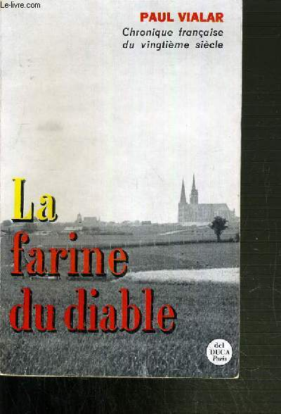 LA FARINE DU DIABLE - CHRONIQUE FRANCAISE DU VINGTIEME SIECLE.