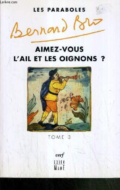AIMEZ-VOUS L'AIL ET LES OIGNONS? / TOME 3 / COLLECTION LES PARABOLES.