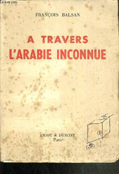 A TRAVERS L'ARABIE INCONNUE / BIBLIOTHEQUE DE SVOYAGES.