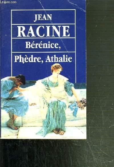BERENICE, PHEDRE, ATHALIE.
