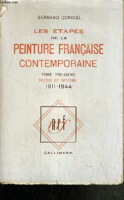 LES ETAPES DE LA PEINTURES FRANCAISE CONTEMPORAINE DEPUIS LE CUBISME TOME 3 (1911-1944).