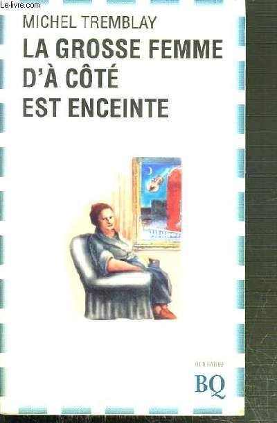 LA GROSSE FEMME D'A COTE EST ENCEINTE / BIBLIOTHEQUE QUEBECOISE.