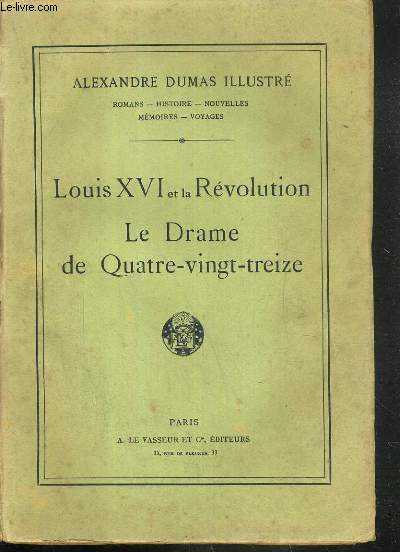 LOUIS XVI ET LA REVOLUTION  - LE DRAME DE QUATRE-VINGT-TREIZE.