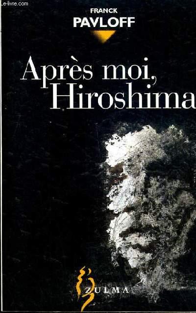 APRES MOI, HIROSHIMA.