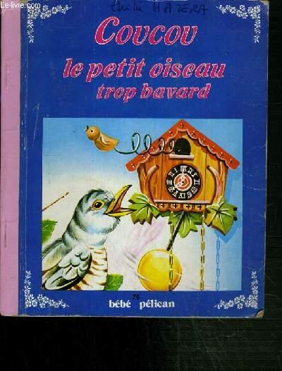 COUCOU LE PETIT OISEAU TROP BAVARD / COLLECTION BEBE PELICAN.