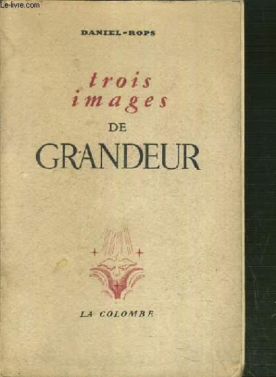 TROIS IMAGES DE GRANDEUR.