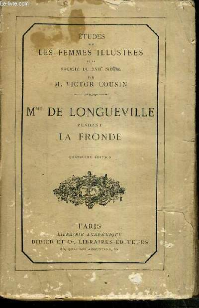 MME DE LONGUEVILLE PENDANT LA FRONDE - COLLECTION ETUDES SUR LES FEMMES ILLUSTRES ET LA SOCIETE DU XVIIème SIECLE .