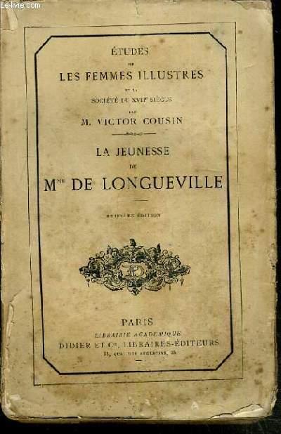 LA JEUNESSE DE MME DE LONGUEVILLE - COLLECTION ETUDES SUR LES FEMMES ILLUSTRES ET LA SOCIETE DU XVIIème SIECLE .