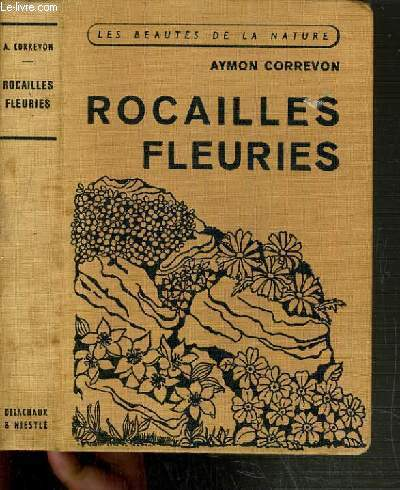 ROCAILLES FLEURIES / COLLECTION LES BEAUTES DE LA NATURE.