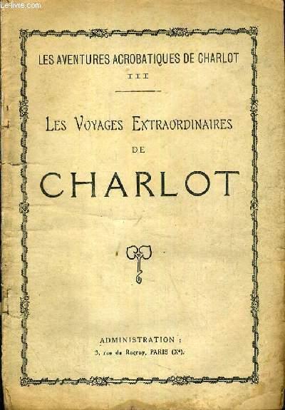 LES VOYAGES EXTRAORDINAIRES DE CHARLOT / COLLECTION LES AVENTURES ACROBATIQUES DE CHARLOT 3ème VOLUME.