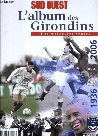 L'ALBUM DES GIRONDINS - NOS MEILLEURS PHOTOS 1936-2006.
