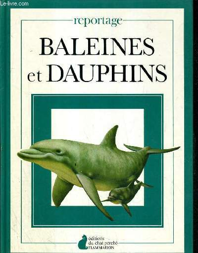 BALEINES ET DAUPHINS / COLLECTION REPORTAGE.