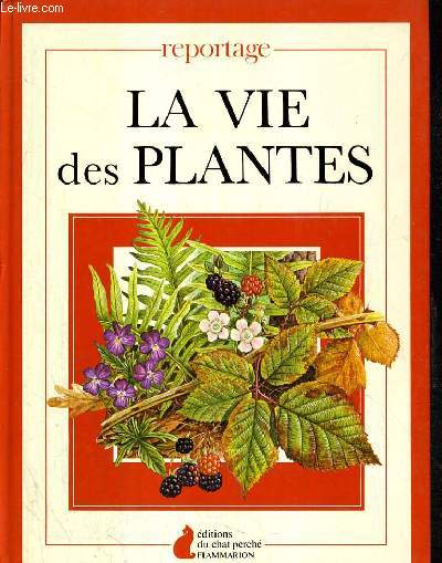 LA VIE DES PLANTES / COLLECTION REPORTAGE.