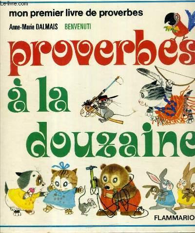 PROVERBES A LA DOUZAINE - - MON PREMIER LIVRE DE PROVERBES.