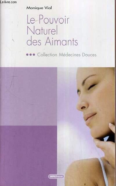 LE POUVOIR NATUREL DES AIMANTS / COLLETION MEDECINES DOUCES.
