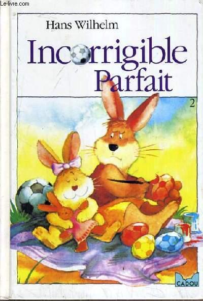 INCORRIGIBLE PARFAIT- A PARTIR DE 3-4 ANS.