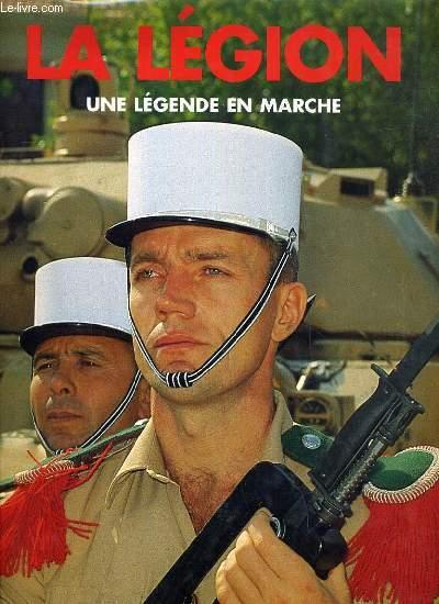 LA LEGION - UNE LEGENDE EN MARCHE - 1ER ETRANGER DE CAVALERIE.