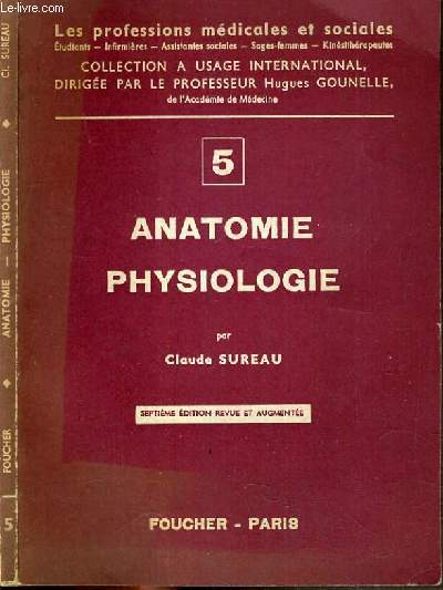 ANATOMIE PHYSIOLOGIQUE N°5 / COLLECTION LES PROFESSIONS MEDICALES ET SOCIALES.