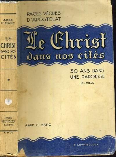 PAGES VECUES D'APOSTOLAT - LE CHRIST DANS NOS CITES - 30 ANS DANS UNE PAROISSE.