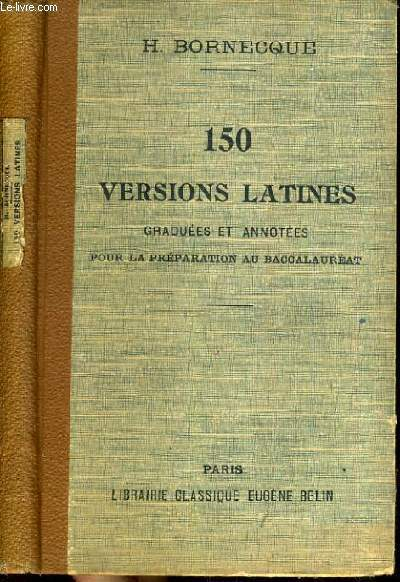 150 VERSIONS LATINES GRADUEES ET ANNOTEES POUR LA PREPARATION AU BACCALAUREAT / Texte exclusivement en latin.