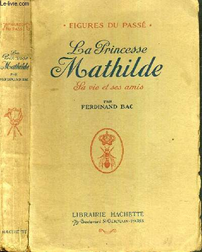 LA PRINCESSE MATILDE  - LA VIE ET SES AMIS / COLLECTION FIGURES DU PASSE.