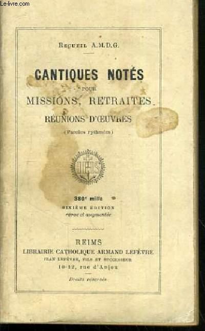 CANTIQUES NOTES POUR MISSIONS, RETRAITES,  REUNIONS D'OEUVRES.